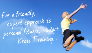 For a friendly, expert approach to personal fitness, contact Kross Training